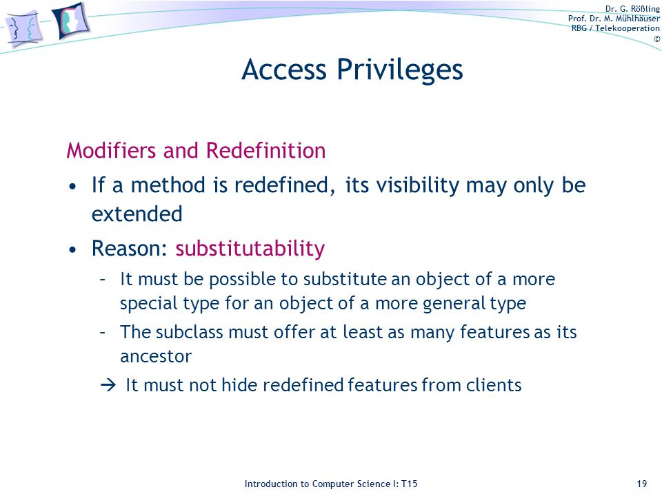 Dr. G. Rößling Prof. Dr. M. Mühlhäuser RBG / Telekooperation © Introduction to Computer Science I: T15 Access Privileges Modifiers and Redefinition If