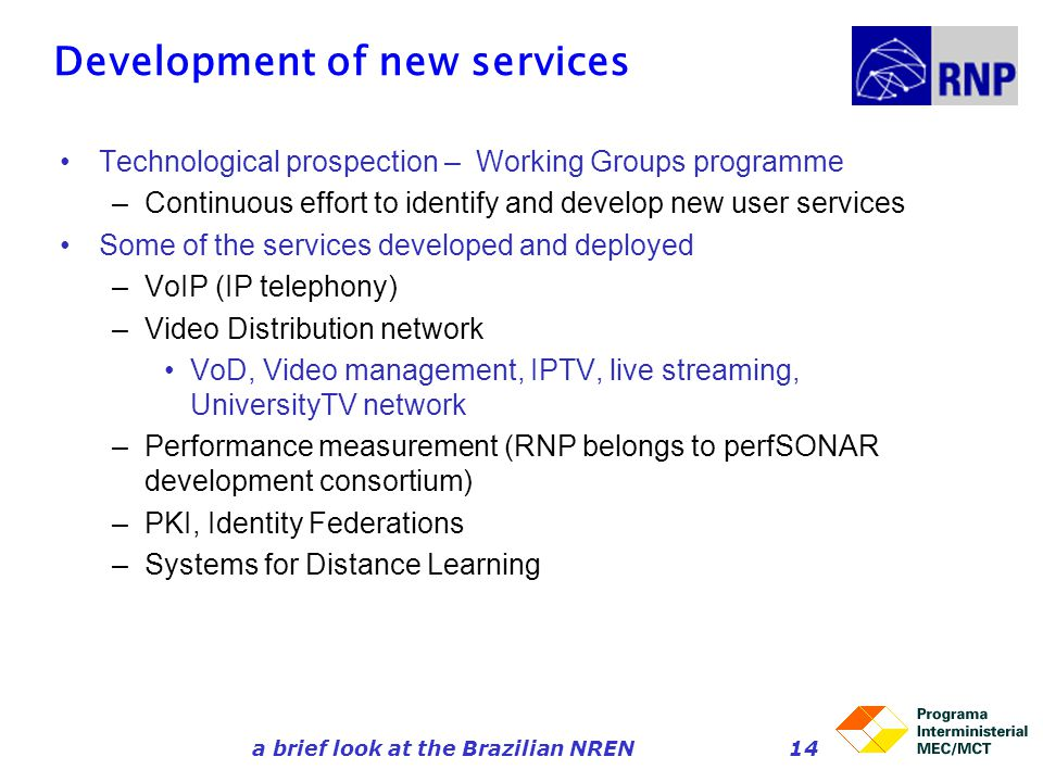 a brief look at the Brazilian NREN14 Development of new services Technological prospection – Working Groups programme –Continuous effort to identify a