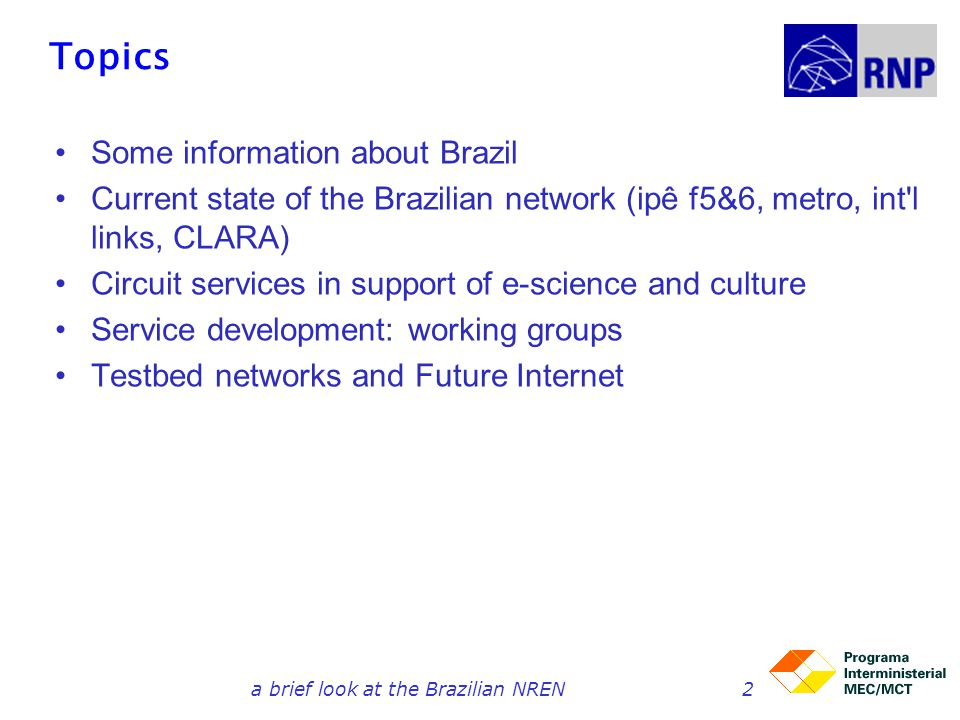 GLIF links in Brazil, 4Q2009 (e2e circuits for supporting int'l collaboration) RNP networks –Ipê backbone (12,000 km) –metro networks in state capitals GIGA optical testbed, from RNP and CPqD –links 20 research institutions in 7 cities (750 km) KyaTera research network in S.