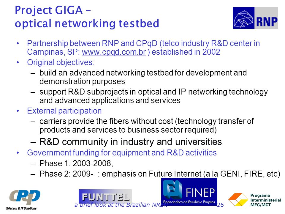 Project GIGA – optical networking testbed Partnership between RNP and CPqD (telco industry R&D center in Campinas, SP: www.cpqd.com.br ) established i
