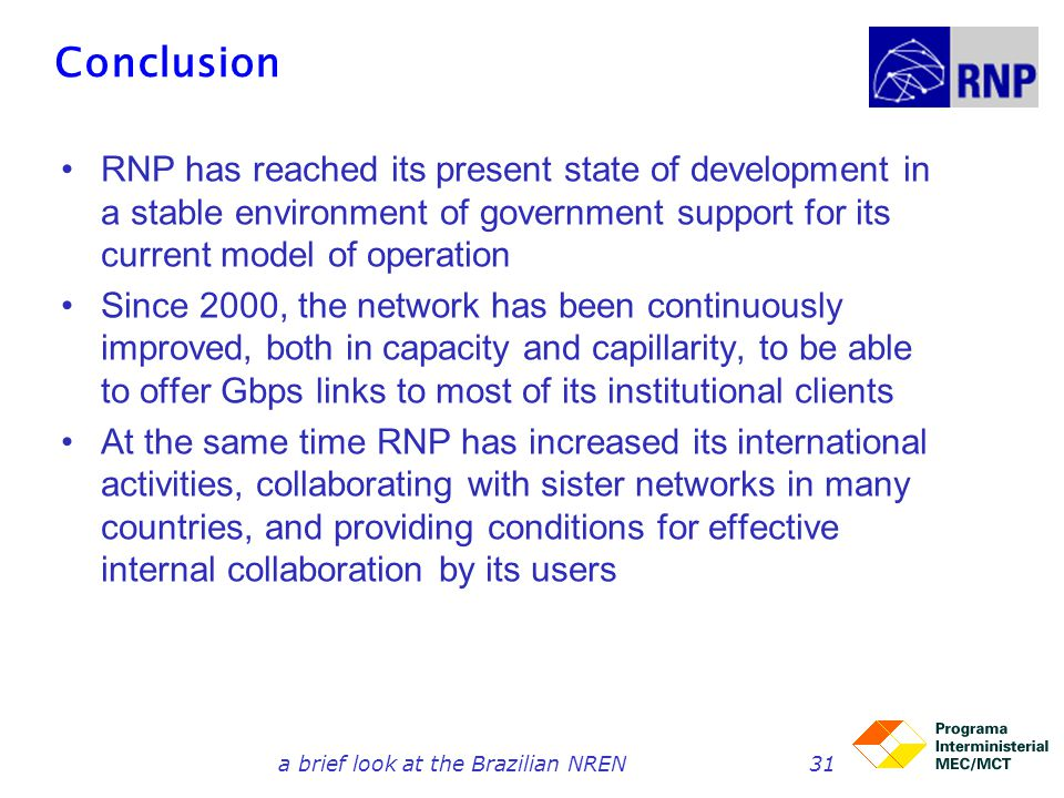 Conclusion RNP has reached its present state of development in a stable environment of government support for its current model of operation Since 200