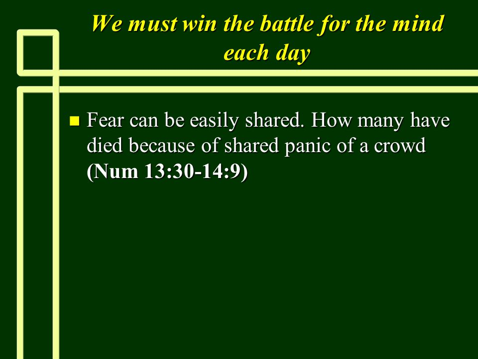 We must win the battle for the mind each day n Fear can be easily shared.
