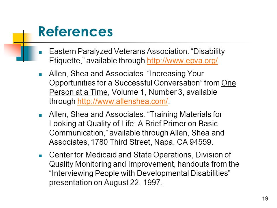 "19 References Eastern Paralyzed Veterans Association. ""Disability Etiquette,"" available through http://www.epva.org/.http://www.epva.org/ Allen, Shea"
