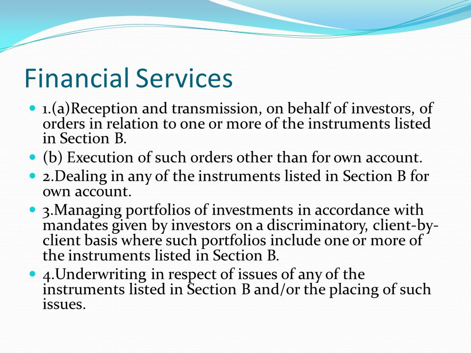Financial Services 1.(a)Reception and transmission, on behalf of investors, of orders in relation to one or more of the instruments listed in Section