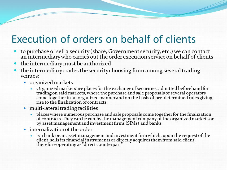 Execution of orders on behalf of clients to purchase or sell a security (share, Government security, etc.) we can contact an intermediary who carries
