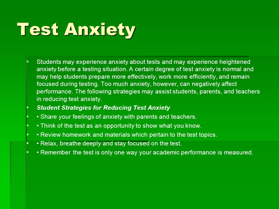   Students may experience anxiety about tests and may experience heightened anxiety before a testing situation.