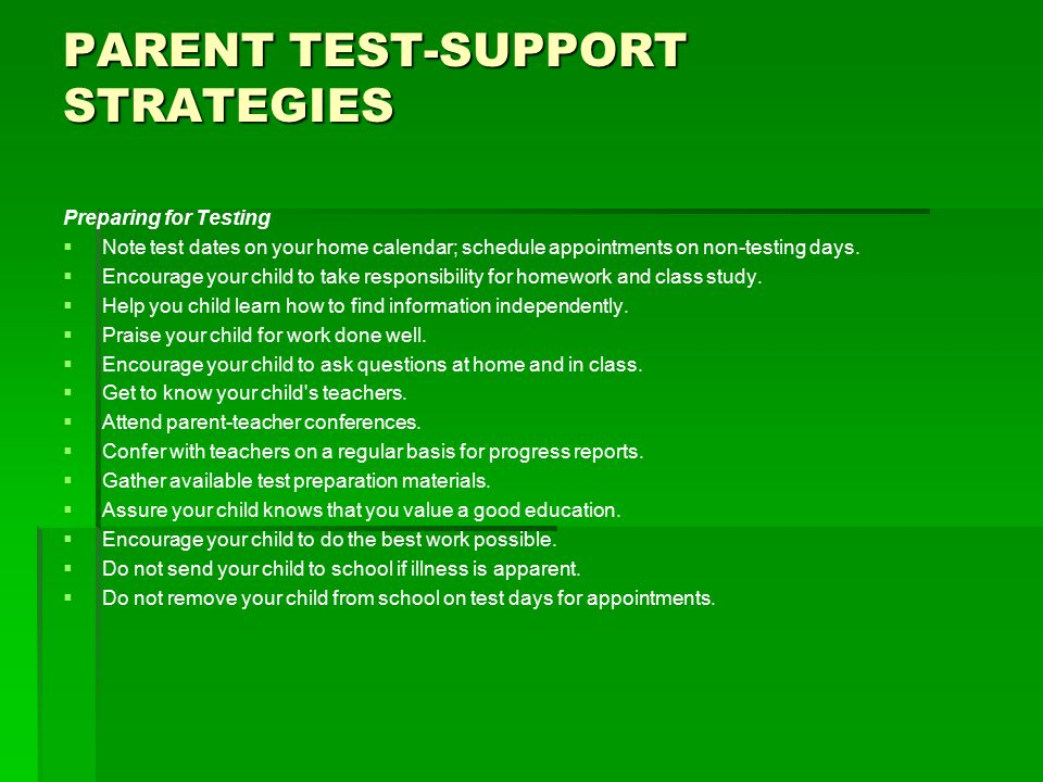 PARENT TEST-SUPPORT STRATEGIES   After Testing   Examine all test reports sent home.