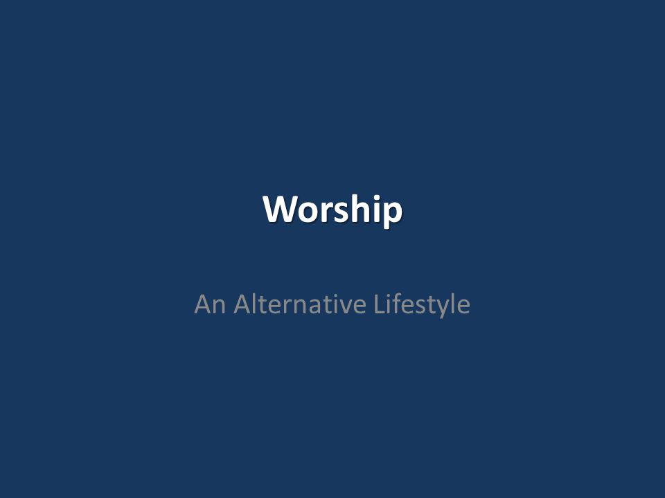 Worship An Alternative Lifestyle