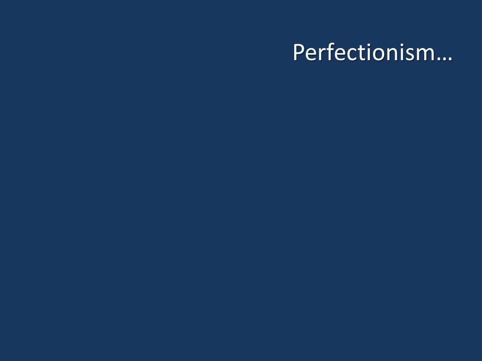 Perfectionism…