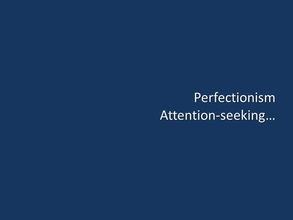 Perfectionism Attention-seeking…