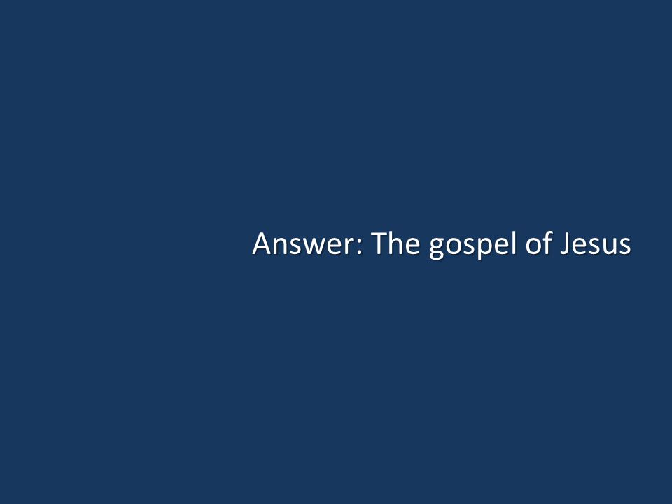 Answer: The gospel of Jesus