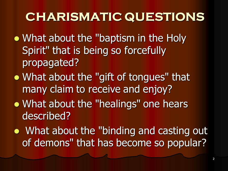 2 CHARISMATIC QUESTIONS What about the baptism in the Holy Spirit that is being so forcefully propagated.