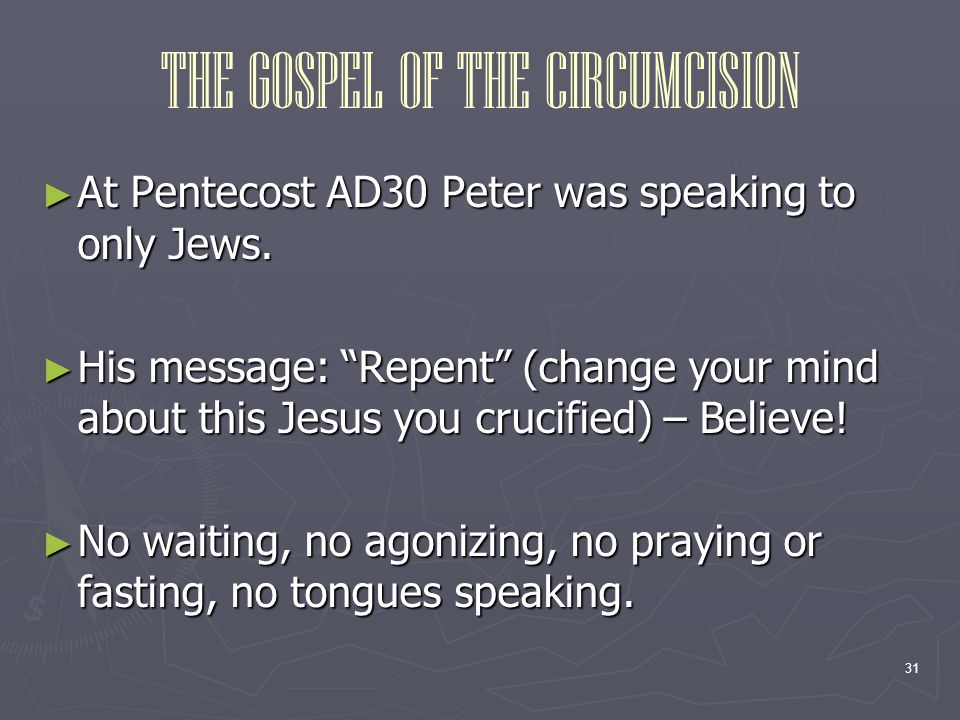 31 THE GOSPEL OF THE CIRCUMCISION ► At Pentecost AD30 Peter was speaking to only Jews.