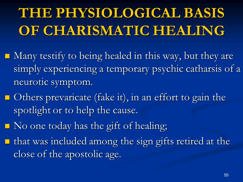 55 THE PHYSIOLOGICAL BASIS OF CHARISMATIC HEALING Many testify to being healed in this way, but they are simply experiencing a temporary psychic catha