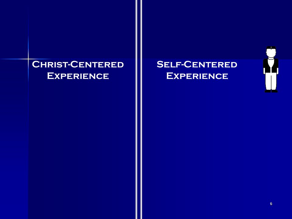 6 Christ-Centered Experience Self-Centered Experience