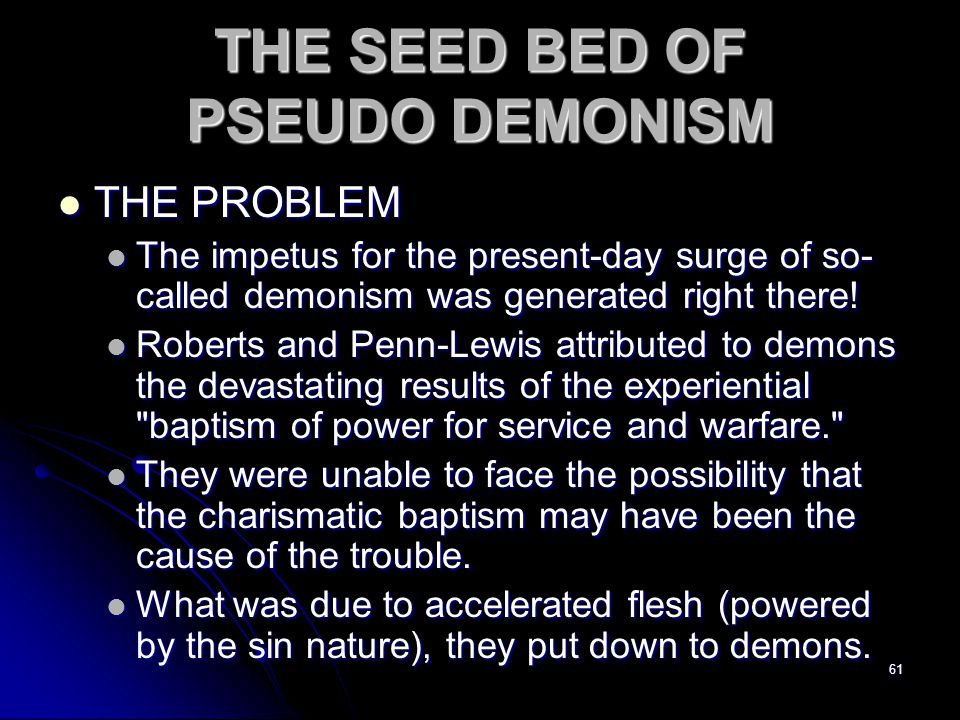 61 THE SEED BED OF PSEUDO DEMONISM THE PROBLEM THE PROBLEM The impetus for the present-day surge of so- called demonism was generated right there! The