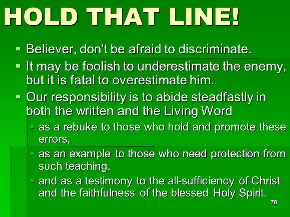70 HOLD THAT LINE.  Believer, don t be afraid to discriminate.
