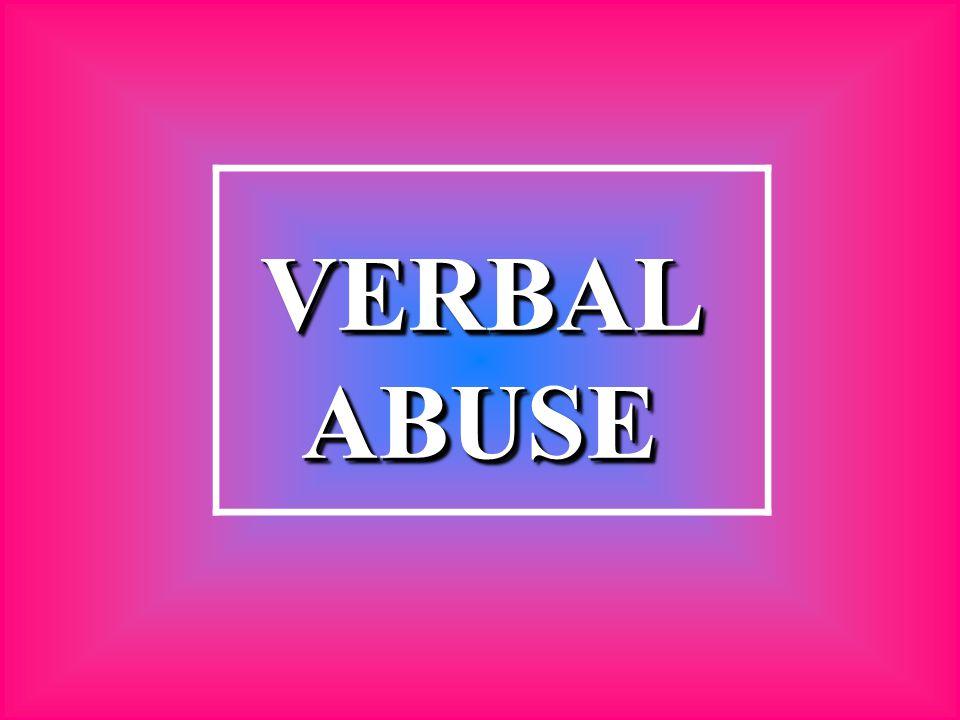 VERBAL ABUSE VERBAL ABUSE