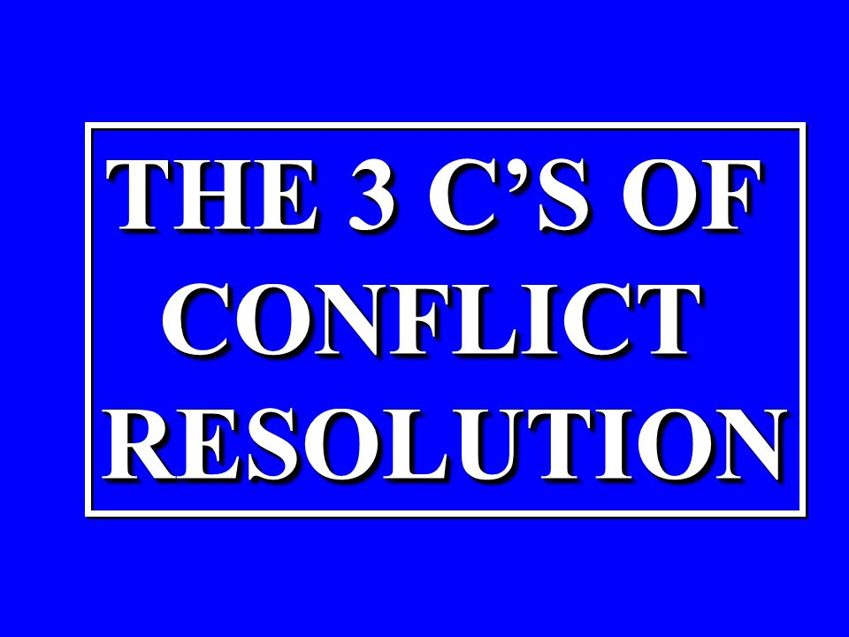 THE 3 C'S OF CONFLICTRESOLUTION CONFLICTRESOLUTION