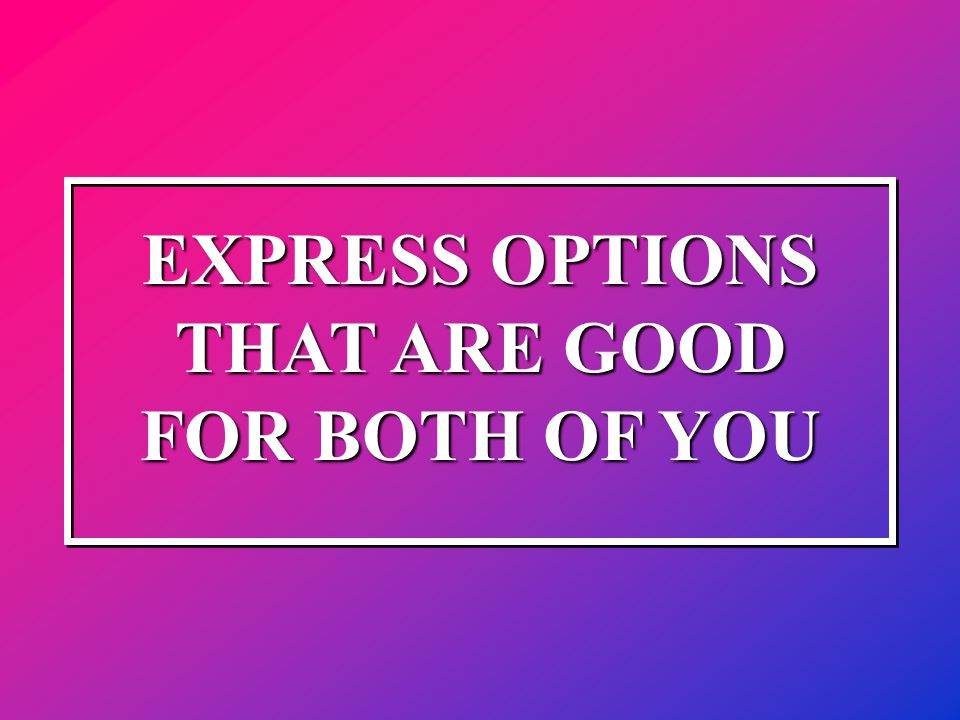 EXPRESS OPTIONS THAT ARE GOOD FOR BOTH OF YOU
