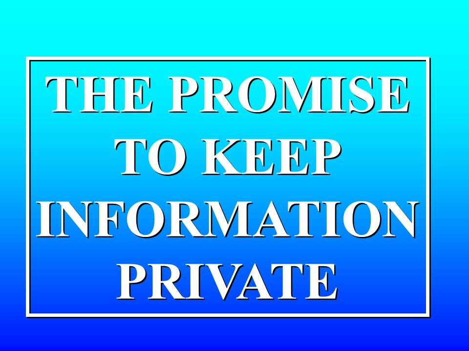 THE PROMISE TO KEEP INFORMATION PRIVATE THE PROMISE TO KEEP INFORMATION PRIVATE