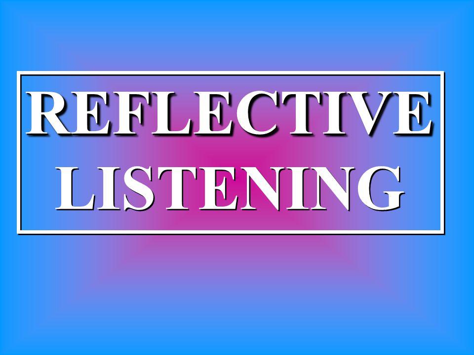 REFLECTIVE LISTENINGREFLECTIVE