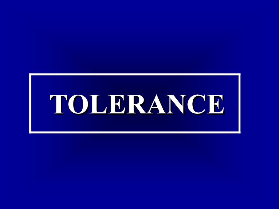 TOLERANCE TOLERANCE
