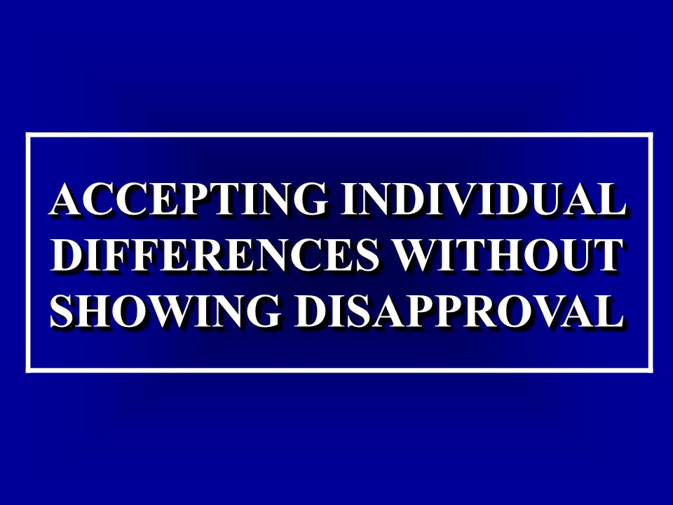 ACCEPTING INDIVIDUAL DIFFERENCES WITHOUT SHOWING DISAPPROVAL