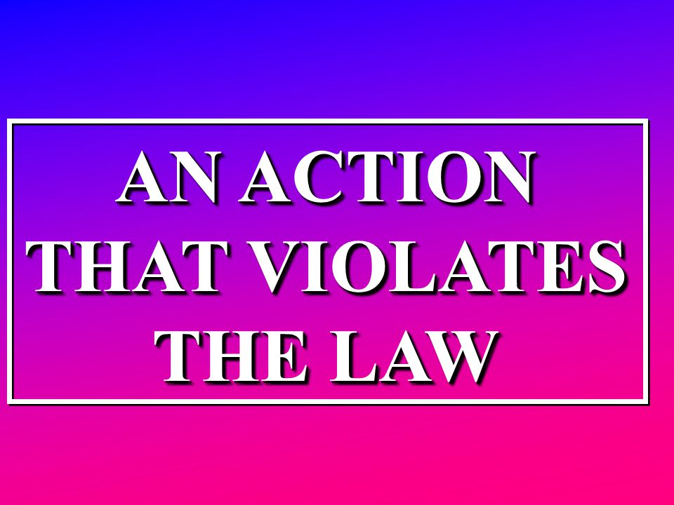 AN ACTION THAT VIOLATES THE LAW AN ACTION THAT VIOLATES THE LAW