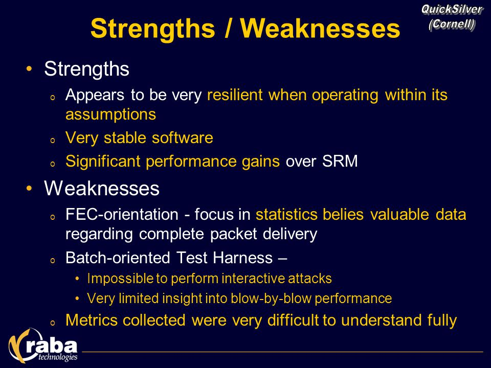 Strengths / Weaknesses Strengths o Appears to be very resilient when operating within its assumptions o Very stable software o Significant performance