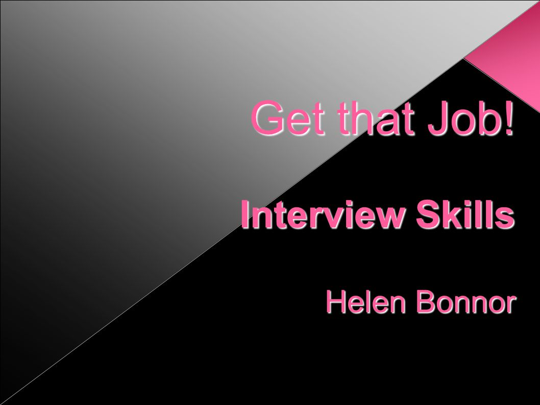 Shine at the Interview Your weak points Try to anticipate them and have answers; what about outside work.
