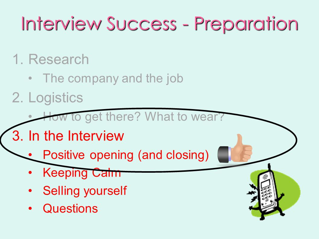 Interview Success - Preparation 1.Research The company and the job 2.Logistics How to get there.