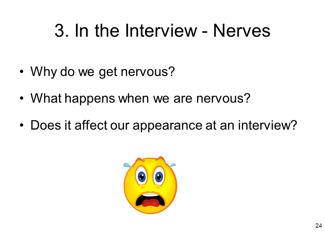 3. In the Interview - Nerves Why do we get nervous.