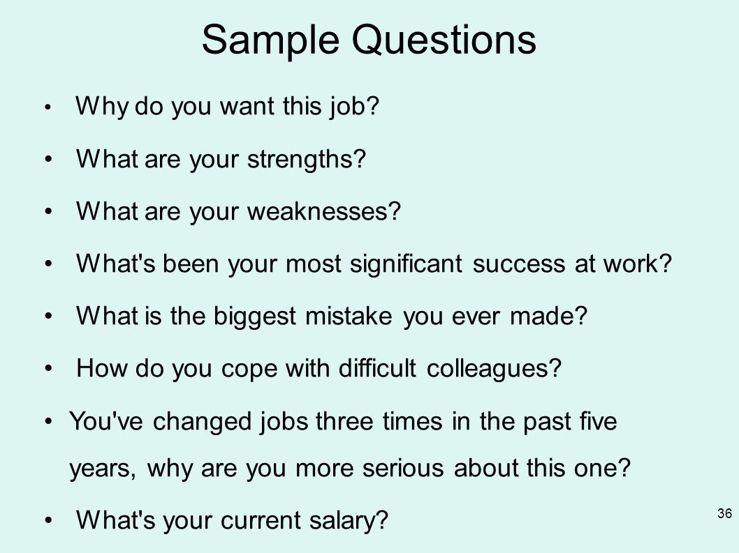 Sample Questions Why do you want this job. What are your strengths.
