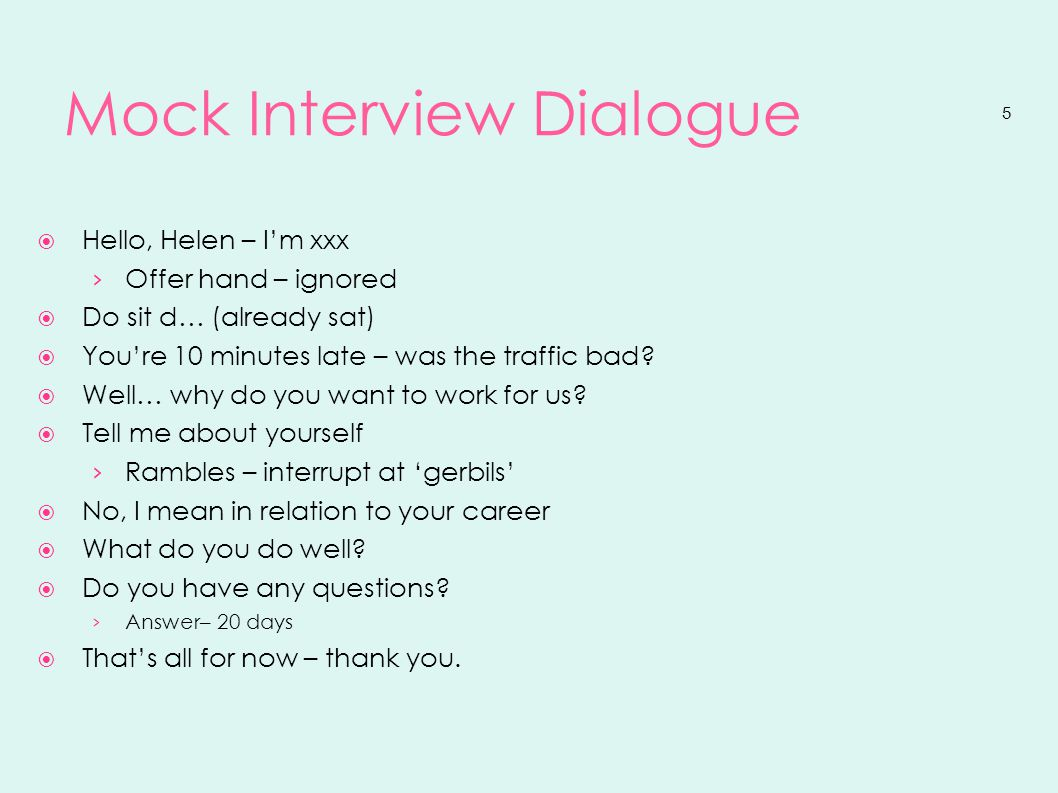 6 How not to do Interviews http://www.youtube.com/watch?v=UN0SLzFNpDs&feature=related Late Tell me about yourself - grew up on a farm… Dropped out of school Career goals Last employer… What she's done in the last 5 months Previous experience – watching TV.