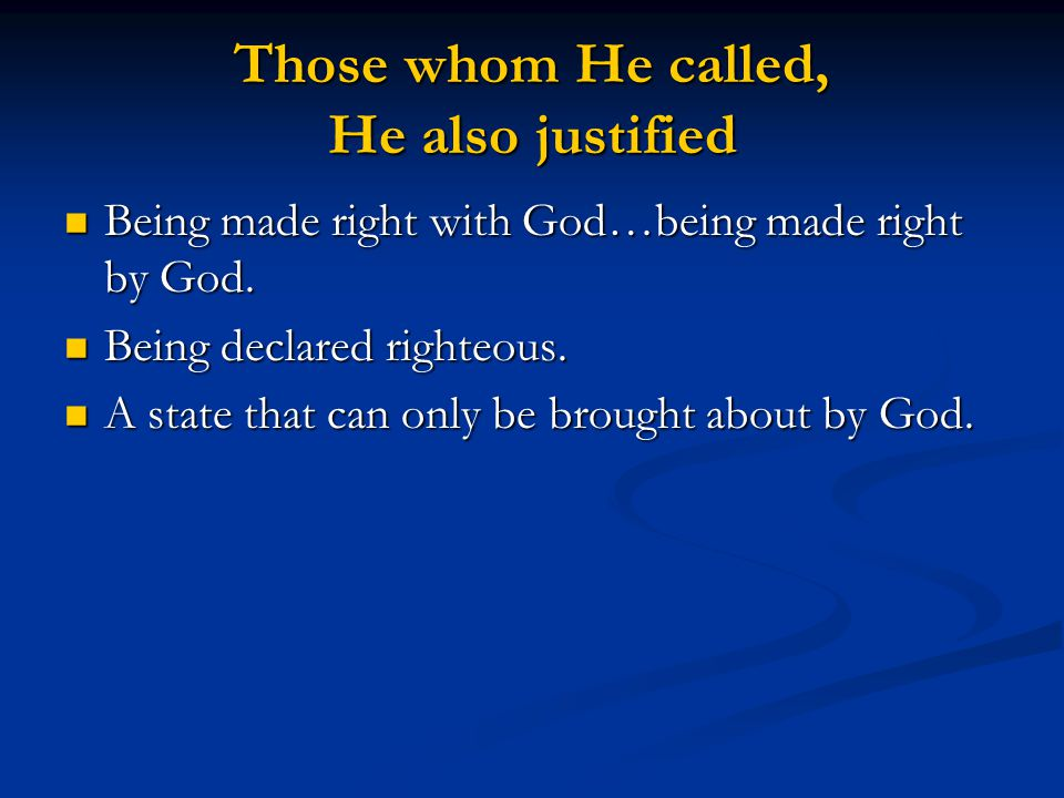 Those whom He called, He also justified Being made right with God…being made right by God. Being made right with God…being made right by God. Being de