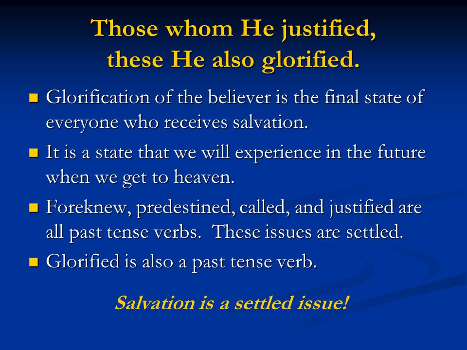 Those whom He justified, these He also glorified. Glorification of the believer is the final state of everyone who receives salvation. Glorification o