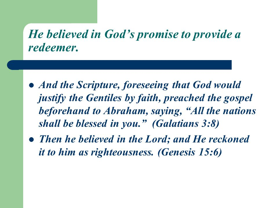 He believed in God's promise to provide a redeemer.