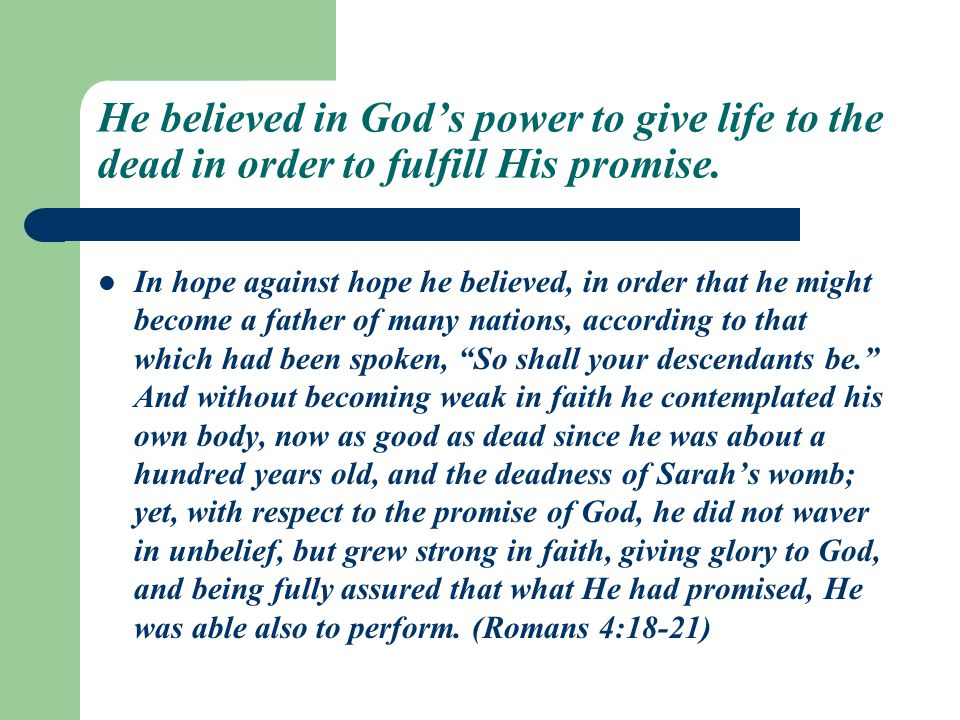He believed in God's power to give life to the dead in order to fulfill His promise.