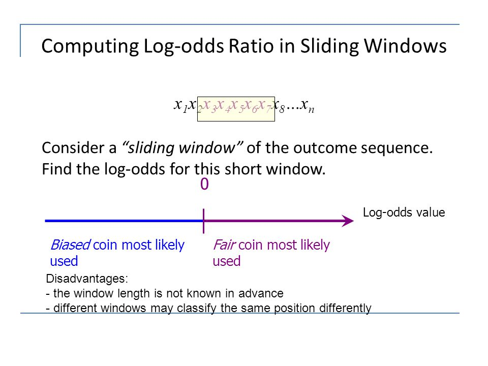 """Computing Log-odds Ratio in Sliding Windows x 1 x 2 x 3 x 4 x 5 x 6 x 7 x 8 …x n Consider a """"sliding window"""" of the outcome sequence. Find the log-odd"""