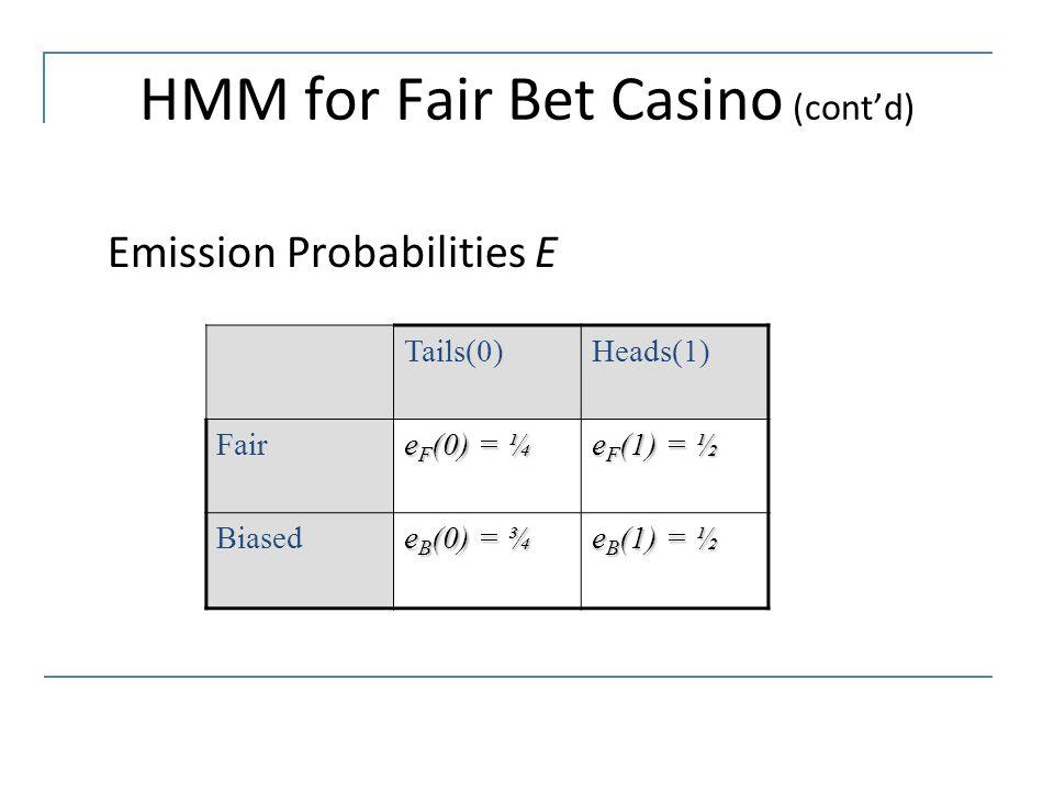HMM for Fair Bet Casino (cont'd) Emission Probabilities E Tails(0)Heads(1) Fair e F (0) = ¼ e F (1) = ½ Biased e B (0) = ¾ e B (1) = ½