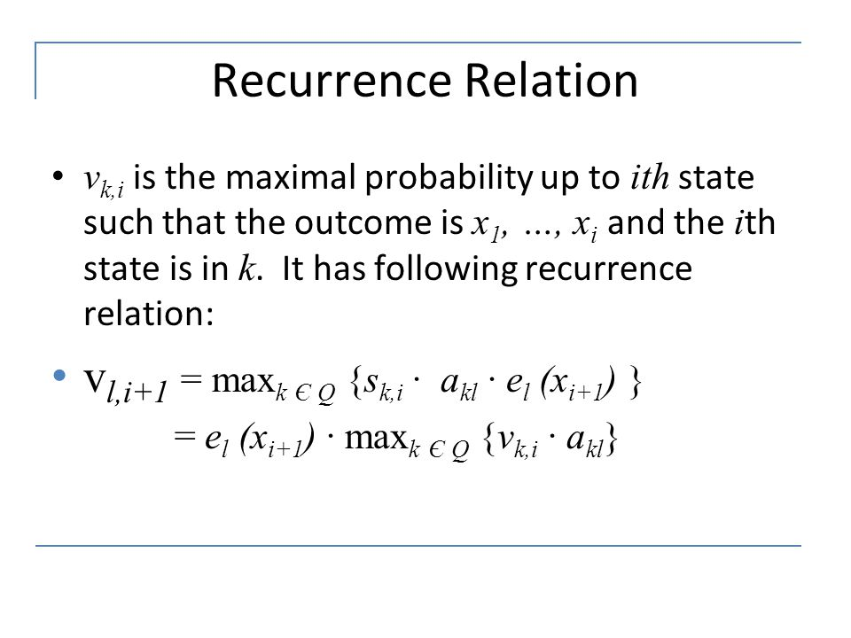 Recurrence Relation v k,i is the maximal probability up to ith state such that the outcome is x 1, …, x i and the i th state is in k. It has following