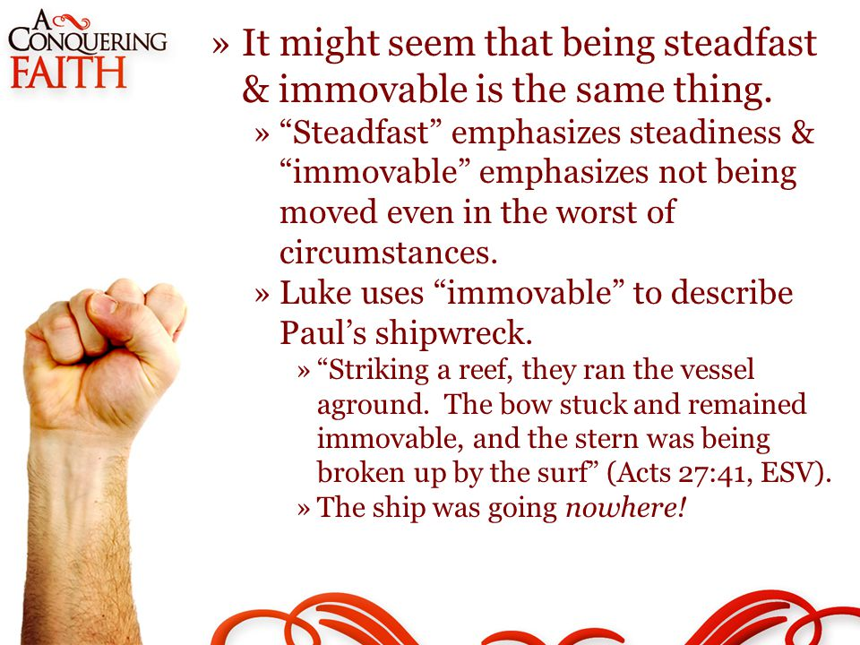 »It might seem that being steadfast & immovable is the same thing.