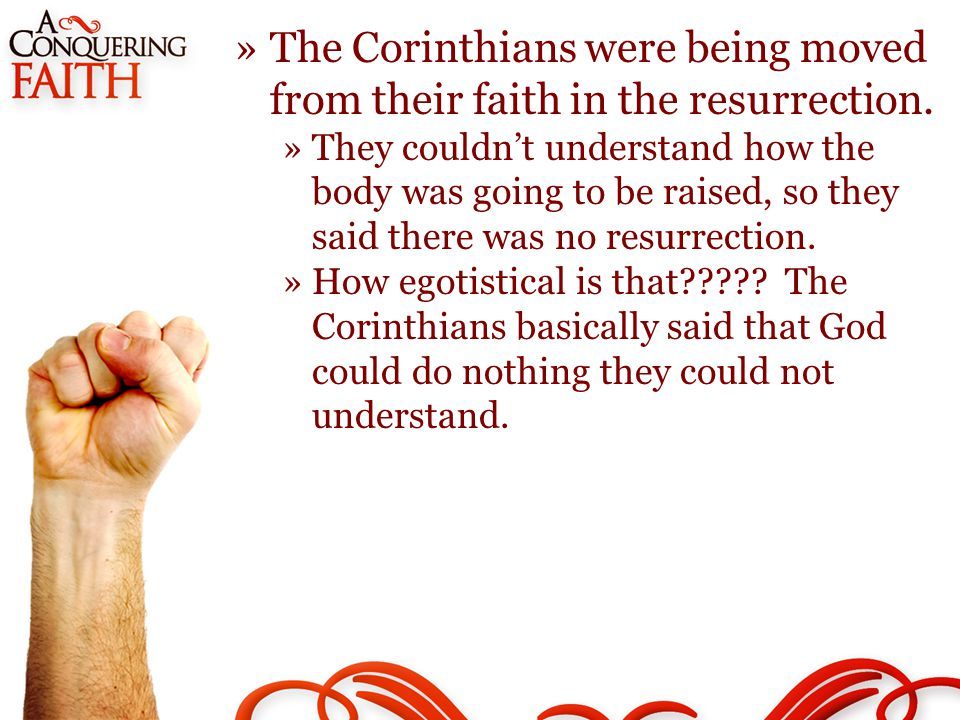 »The Corinthians were being moved from their faith in the resurrection.