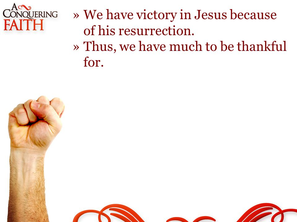 »We have victory in Jesus because of his resurrection.