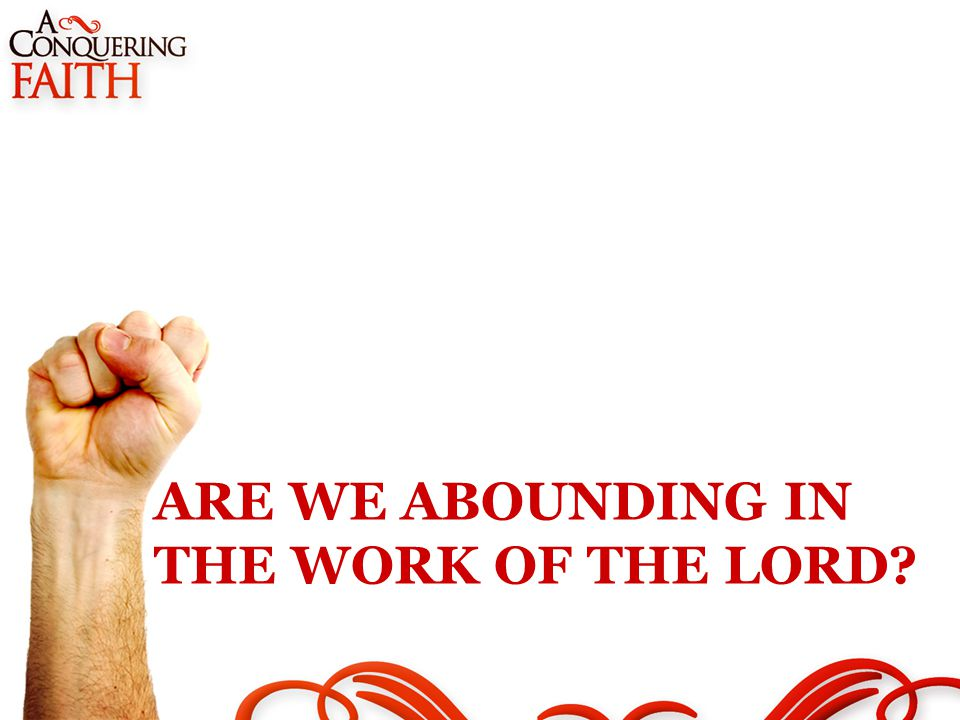 ARE WE ABOUNDING IN THE WORK OF THE LORD