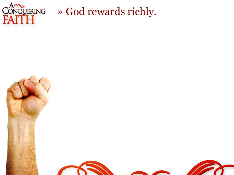 »God rewards richly.