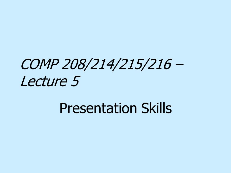 COMP 208/214/215/216 – Lecture 5 Presentation Skills