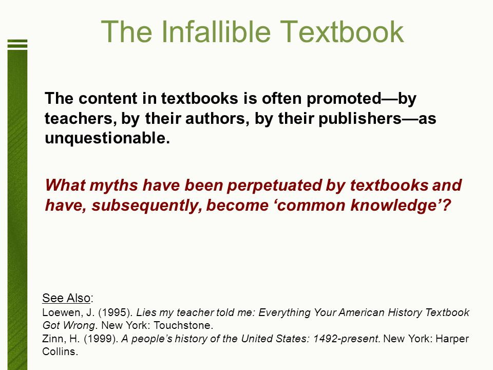The Infallible Textbook The content in textbooks is often promoted—by teachers, by their authors, by their publishers—as unquestionable. What myths ha
