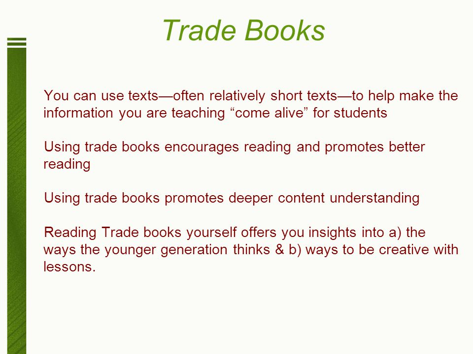 "Trade Books You can use texts—often relatively short texts—to help make the information you are teaching ""come alive"" for students Using trade books e"